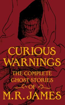 Curious Warnings: The Great Ghost Stories of M.R. James 150th Anniversary Edition (2012)
